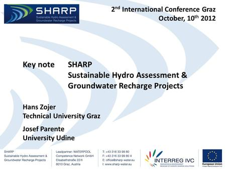 2 nd International Conference Graz October, 10 th 2012 Key noteSHARP Sustainable Hydro Assessment & Groundwater Recharge Projects Hans Zojer Technical.