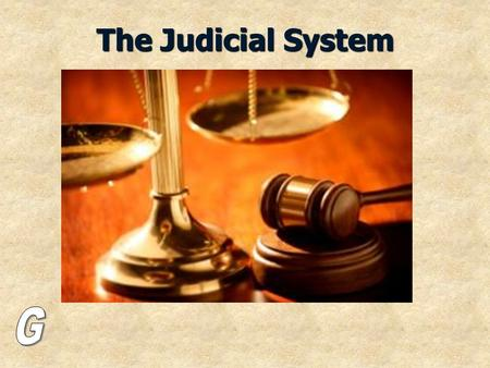 The Judicial System. The Chief Justice: Head of any court: The judge.