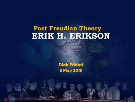 ERIK H. ERIKSON Post Freudian Theory Diah Fridari 3 May 2013.