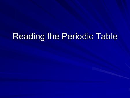 Reading the Periodic Table. The Periodic Table Layout The Periodic Table is organized into rows and columns Each vertical column is called a Group or.