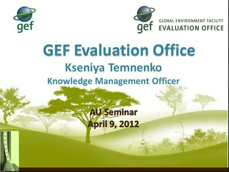 GEF Evaluation Office. Two overarching objectives:  Promote accountability for the achievement of GEF objectives through the assessment of results, effectiveness,