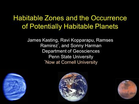 Habitable Zones and the Occurrence of Potentially Habitable Planets James Kasting, Ravi Kopparapu, Ramses Ramirez *, and Sonny Harman Department of Geosciences.
