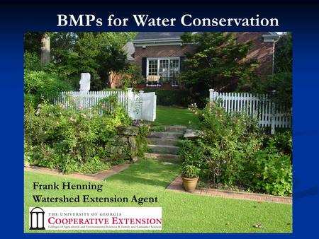 BMPs for Water Conservation Frank Henning Watershed Extension Agent.