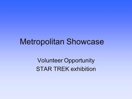 Metropolitan Showcase Volunteer Opportunity STAR TREK exhibition.