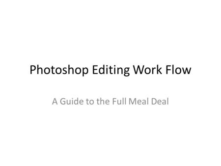 Photoshop Editing Work Flow A Guide to the Full Meal Deal.
