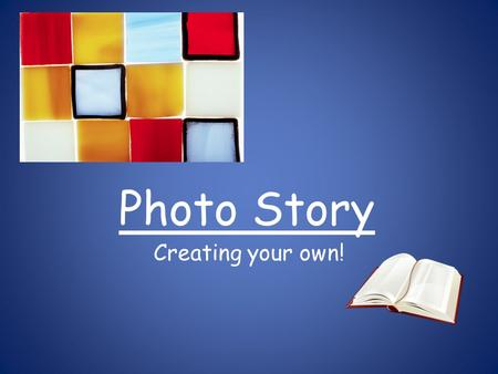 Photo Story Creating your own!. What is Photo Story? Photo Story is a way to create slideshows with added narration, effects, transitions and background.