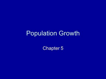 Population Growth Chapter 5. How do ecologists study populations? Geographic range: where are they distributed? Density and distribution: in what manner.