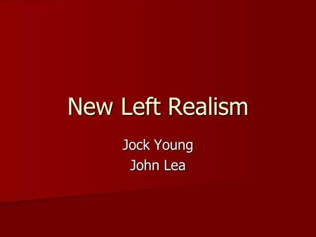 New Left Realism Jock Young John Lea. What is to be done about law & order? In their 1984 book, Jock Young and John Lea are critical of traditional Marxism.