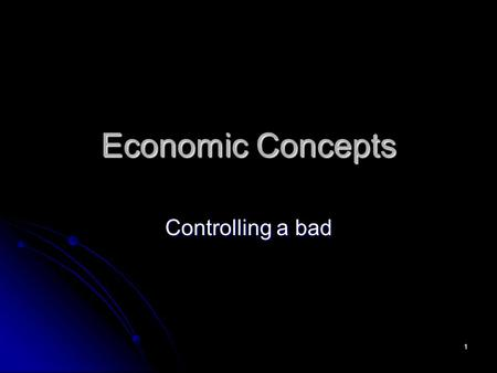 1 Economic Concepts Controlling a bad. 2 Outline The Economic Paradigm The Economic Paradigm The Data: Expenditures on the Criminal Justice System The.