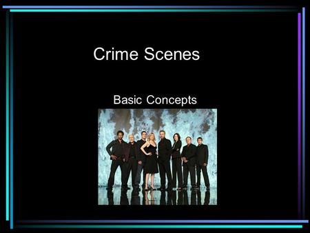 Crime Scenes Basic Concepts. What happens at the crime scene? –First Responder Priorities: Determine need for medical assistance Confirm or pronounce.
