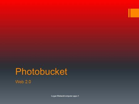 Photobucket Web 2.0 Logan Weiland/computer apps 1.
