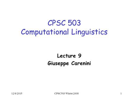 12/6/2015CPSC503 Winter 20081 CPSC 503 Computational Linguistics Lecture 9 Giuseppe Carenini.