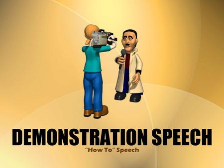 "DEMONSTRATION SPEECH ""How To"" Speech."