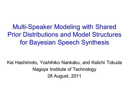 Multi-Speaker Modeling with Shared Prior Distributions and Model Structures for Bayesian Speech Synthesis Kei Hashimoto, Yoshihiko Nankaku, and Keiichi.