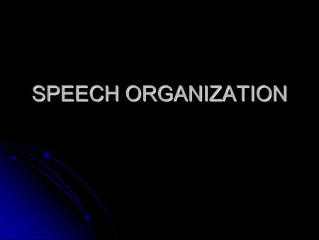 SPEECH ORGANIZATION. Selecting a topic Subject - a broad area of knowledge Subject - a broad area of knowledge Topic- some specific aspect of a subject.