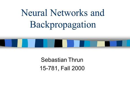 Neural Networks and Backpropagation Sebastian Thrun 15-781, Fall 2000.