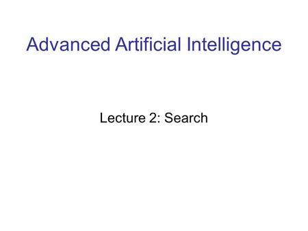 Advanced Artificial Intelligence Lecture 2: Search.