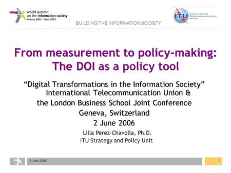 "BUILDING THE INFORMATION SOCIETY 2 June 2006 1 From measurement to policy-making: The DOI From measurement to policy-making: The DOI as a policy tool ""Digital."