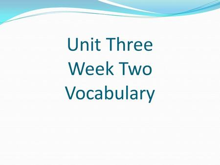 Unit Three Week Two Vocabulary