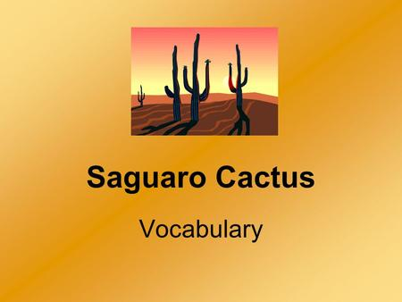 Saguaro Cactus Vocabulary. spiny Part of Speech: adjective Syllables: 2 (spi/ny) Definition: covered with thorns or needles; syn. sharp A porcupine's.