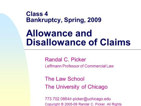 Class 4 Bankruptcy, Spring, 2009 Allowance and Disallowance of Claims Randal C. Picker Leffmann Professor of Commercial Law The Law School The University.