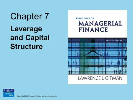 Copyright © 2009 Pearson Prentice Hall. All rights reserved. Chapter 7 Leverage and Capital Structure.