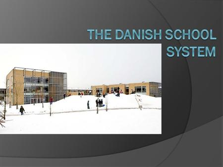 In Denmark we have two kinds of elementary schools; the public schools are free and have the same rules all over the county, and the private schools costs.