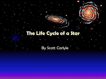 The Life Cycle of a Star By Scott Carlyle Neutron Star or Black Hole Stage: Neutron Star or Black Hole Stage: If the star is a supergiant, it does not.
