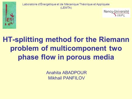 HT-splitting method for the Riemann problem of multicomponent two phase flow in porous media Anahita ABADPOUR Mikhail PANFILOV Laboratoire d'Énergétique.