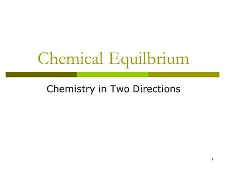 Chemical Equilbrium Chemistry in Two Directions 1.