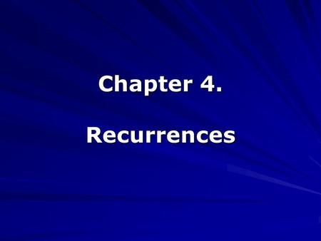 Chapter 4. Recurrences. Outline Offers three methods for solving recurrences, that is for obtaining asymptotic bounds on the solution In the substitution.