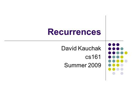 Recurrences David Kauchak cs161 Summer 2009. Administrative Algorithms graded on efficiency! Be specific about the run times (e.g. log bases) Reminder: