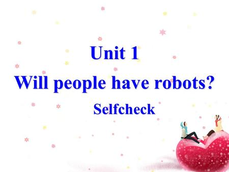 Unit 1 Will people have robots? Selfcheck Selfcheck Unit 1 Will people have robots? Selfcheck Selfcheck.