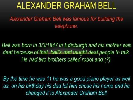Alexander Graham Bell was famous for building the telephone.