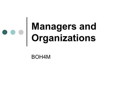 Managers and Organizations BOH4M. Managers A person who is responsible for the work of others Examples—CEO, supervisor, plant manager Must co-ordinate.