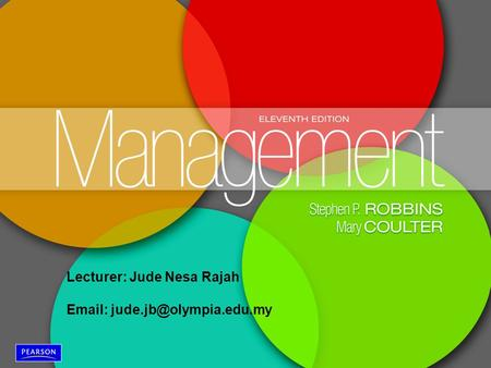 Management, Eleventh Edition by Stephen P. Robbins & Mary Coulter ©2012 Pearson Education, Inc. publishing as Prentice Hall 1-1 Lecturer: Jude Nesa Rajah.