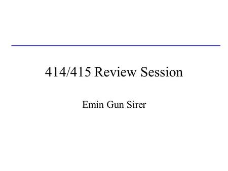 414/415 Review Session Emin Gun Sirer. True/False Multiprogramming offers increased response time Instructions to access a raw disk device need to be.