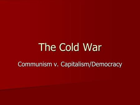 The Cold War Communism v. Capitalism/Democracy. Cold War Cold War: a conflict between the US and the USSR following WW II which never escalated into open.