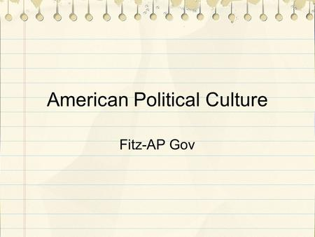 American Political Culture Fitz-AP Gov. Warm-up: In what ways do Americans differ from Europeans? (stereotypes encouraged)