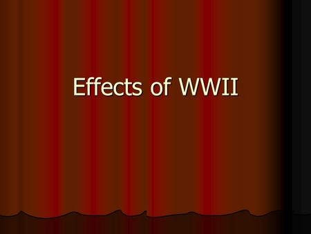 Effects of WWII.