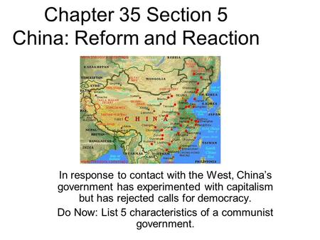 Chapter 35 Section 5 China: Reform and Reaction In response to contact with the West, China's government has experimented with capitalism but has rejected.