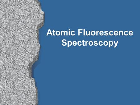 Atomic Fluorescence Spectroscopy. Background l First significant research by Wineforder and Vickers in 1964 as an analytical technique l Used for element.