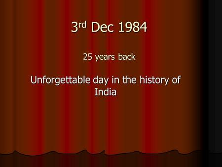 3 rd Dec 1984 25 years back Unforgettable day in the history of India.