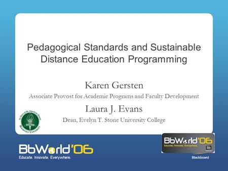 Pedagogical Standards and Sustainable Distance Education Programming Karen Gersten Associate Provost for Academic Programs and Faculty Development Laura.
