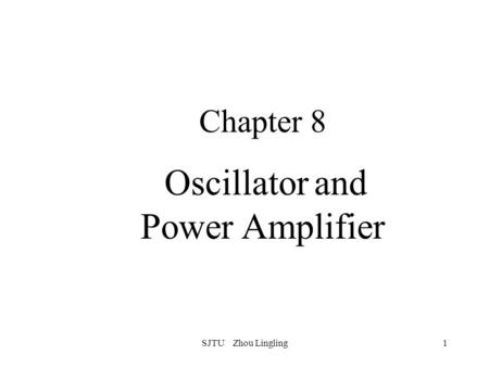 SJTU Zhou Lingling1 Chapter 8 Oscillator and Power Amplifier.