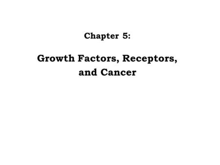 Chapter 5: Growth Factors, Receptors, and Cancer.