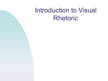 "Introduction to Visual Rhetoric. Visual Rhetoric Definition Is the ""how to"" of visual literacy Visual rhetoric applies the rhetorical situation to decision."