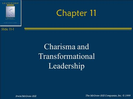 Irwin/McGraw-Hill The McGraw-Hill Companies, Inc. © 1999 Slide 11-1 Chapter 11 Charisma and Transformational Leadership.