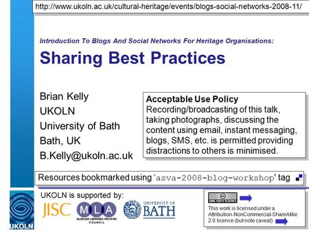 UKOLN is supported by: Introduction To Blogs And Social Networks For Heritage Organisations: Sharing Best Practices Brian Kelly UKOLN University of Bath.