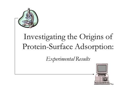 Investigating the Origins of Protein-Surface Adsorption: Experimental Results.